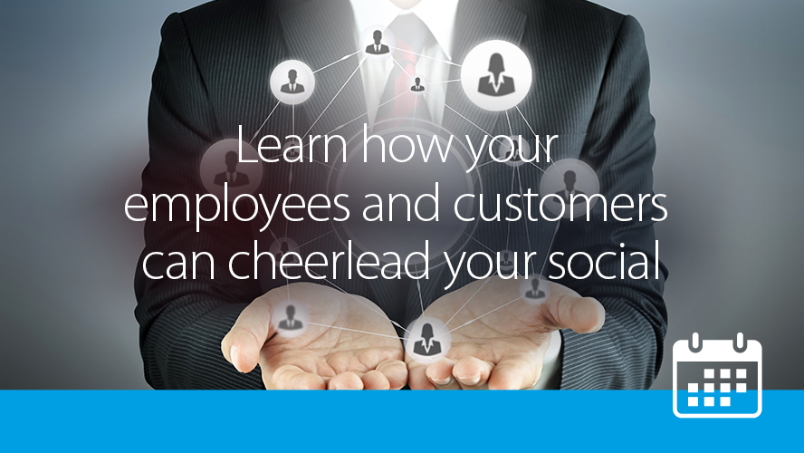 59ca6f296d5f6-learn-how-your-employees-and-customers-can-cheerlead-your-social---web-image_59ca6f296d55e (1).png