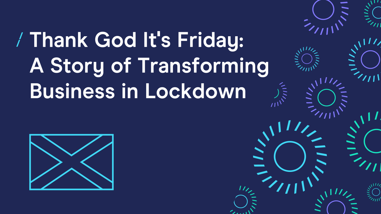 Thank God It S Friday A Story Of Transforming Business In Lockdown Thank God It S Friday A Story Of Transforming Business In Lockdown Dma
