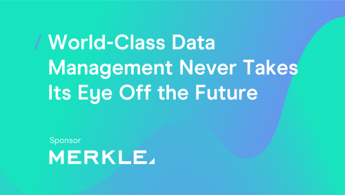 T-cHJldmlldw%3D%3D-world-class-data-management-never-takes-its-eye-off-the-future.png