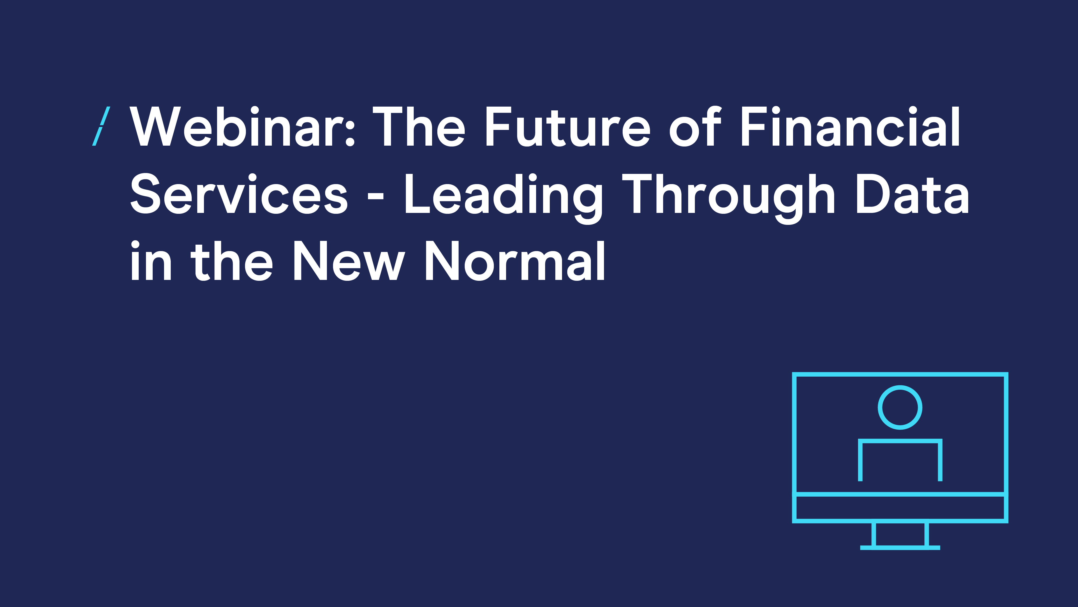 Brand level_Webinar- The Future of Financial Services - Leading Through Data in the New Normal_Webinars.png