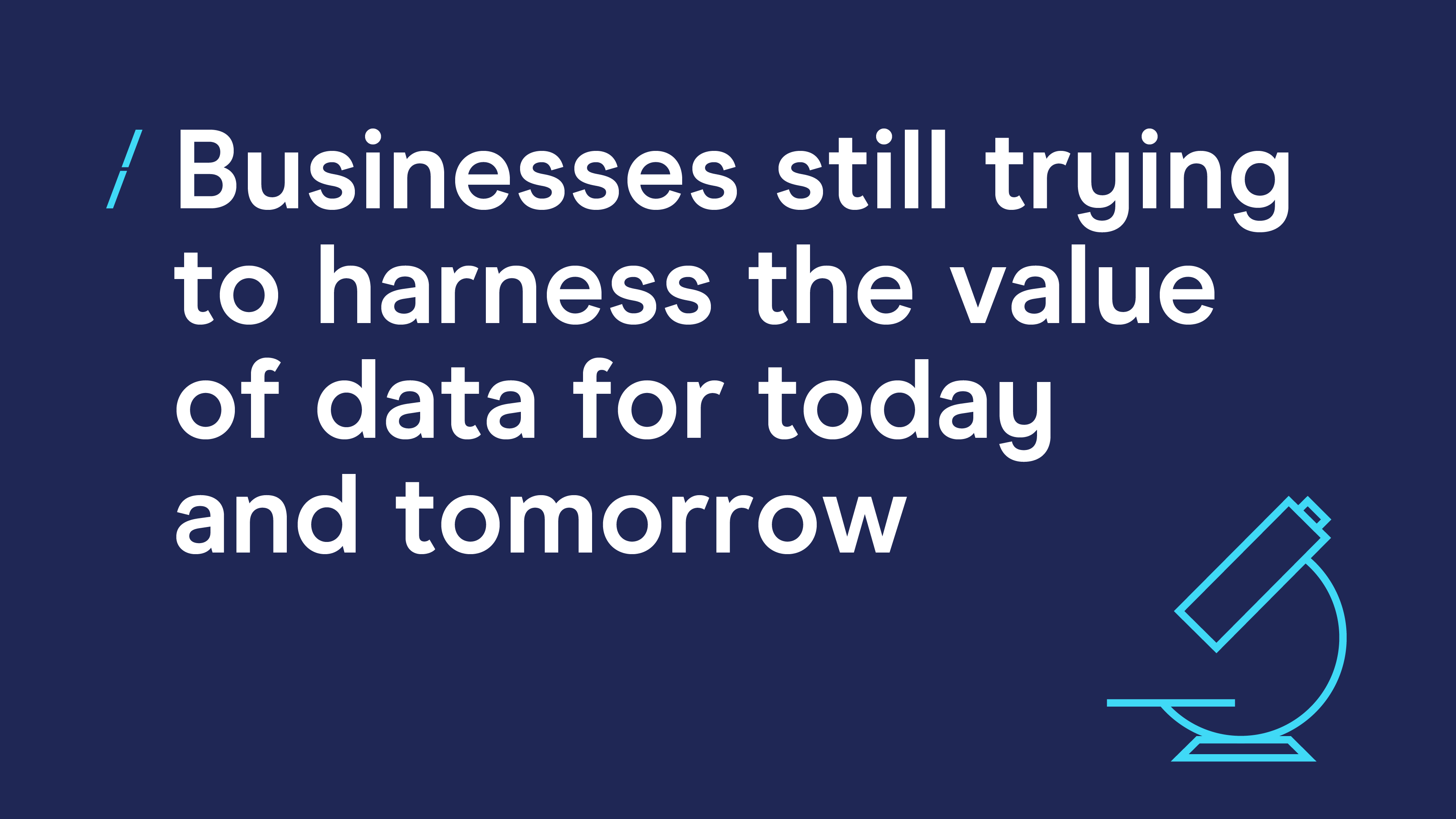 Businesses still trying to harness the value of data for today and tomorrow.png