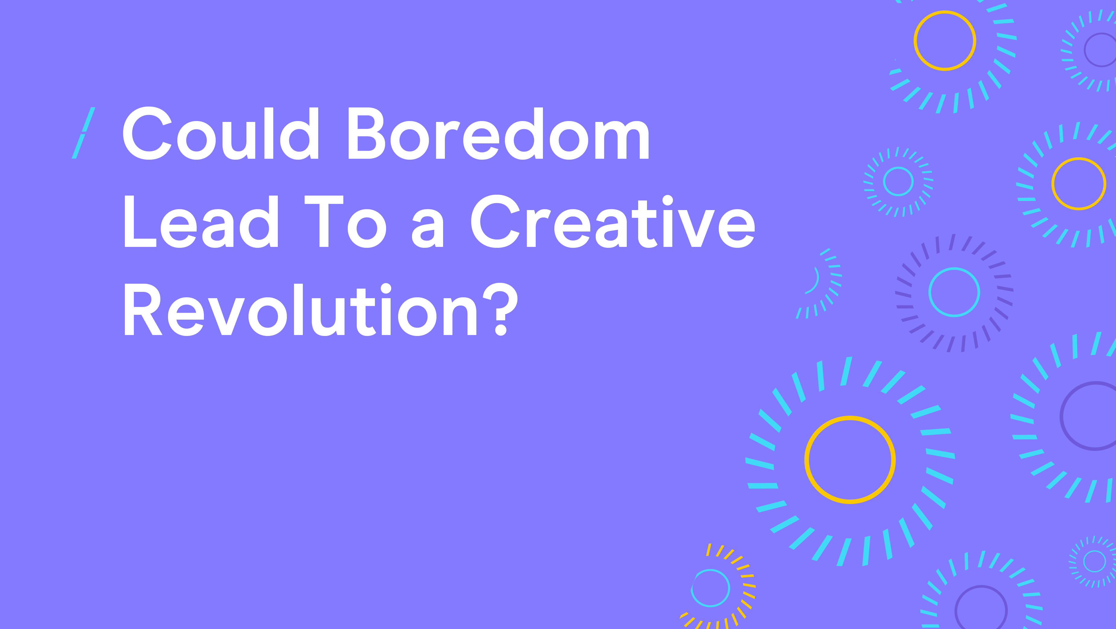 Could Boredom Lead To a Creative Revolution.png
