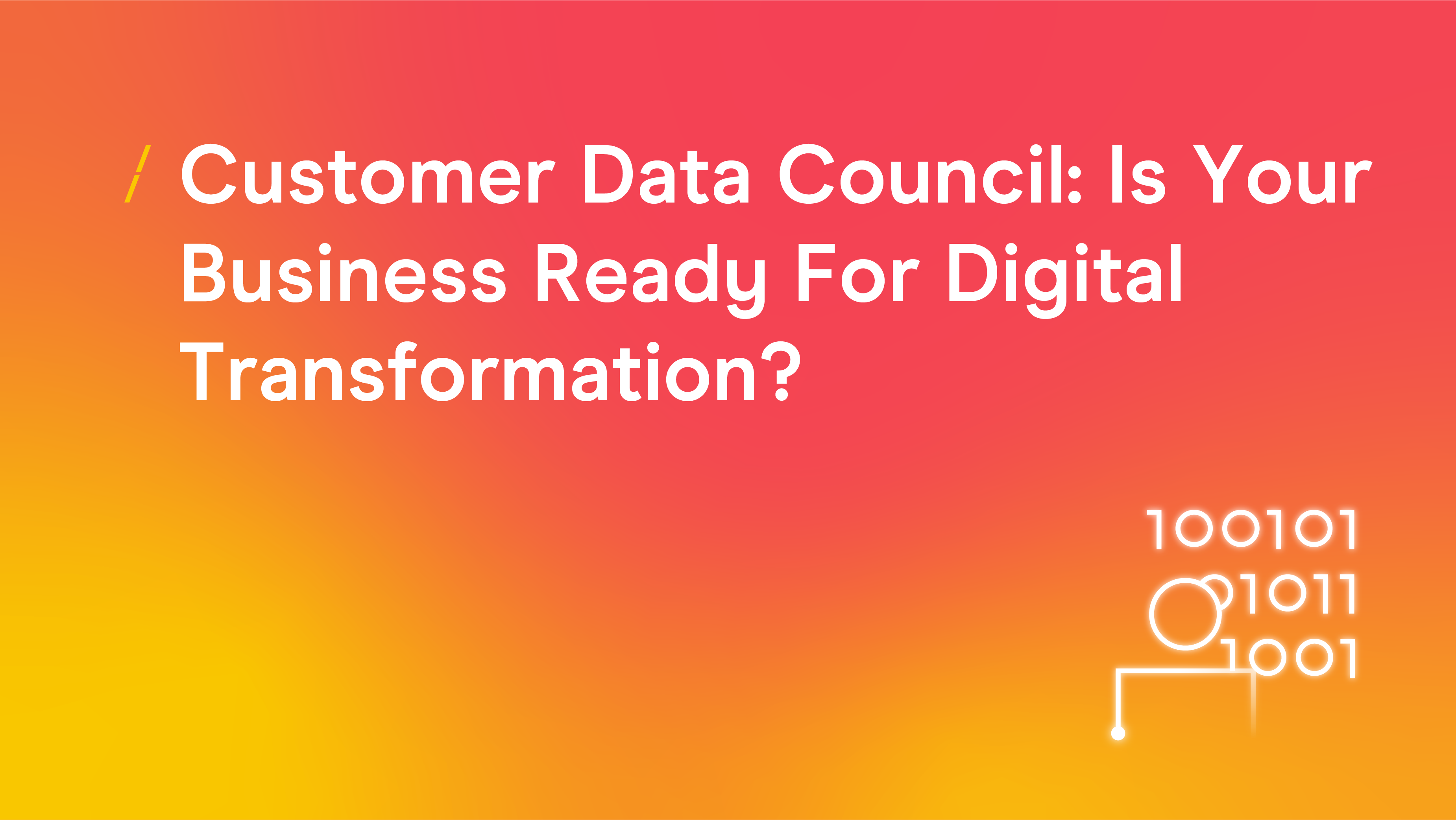 Customer Data Council- Is Your Business Ready For Digital Transformation_Research articles copy 7.png