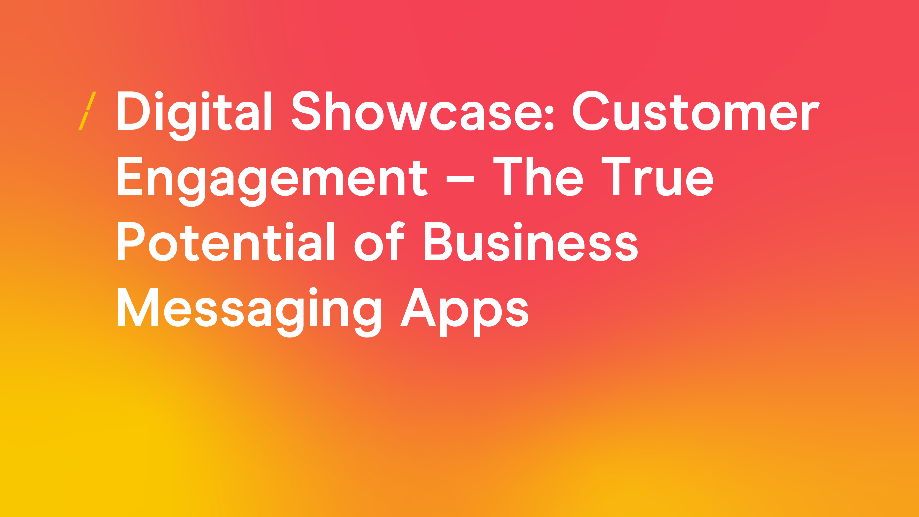 Digital Showcase-Customer Engagement  The True Potential of Business Messaging Apps.png