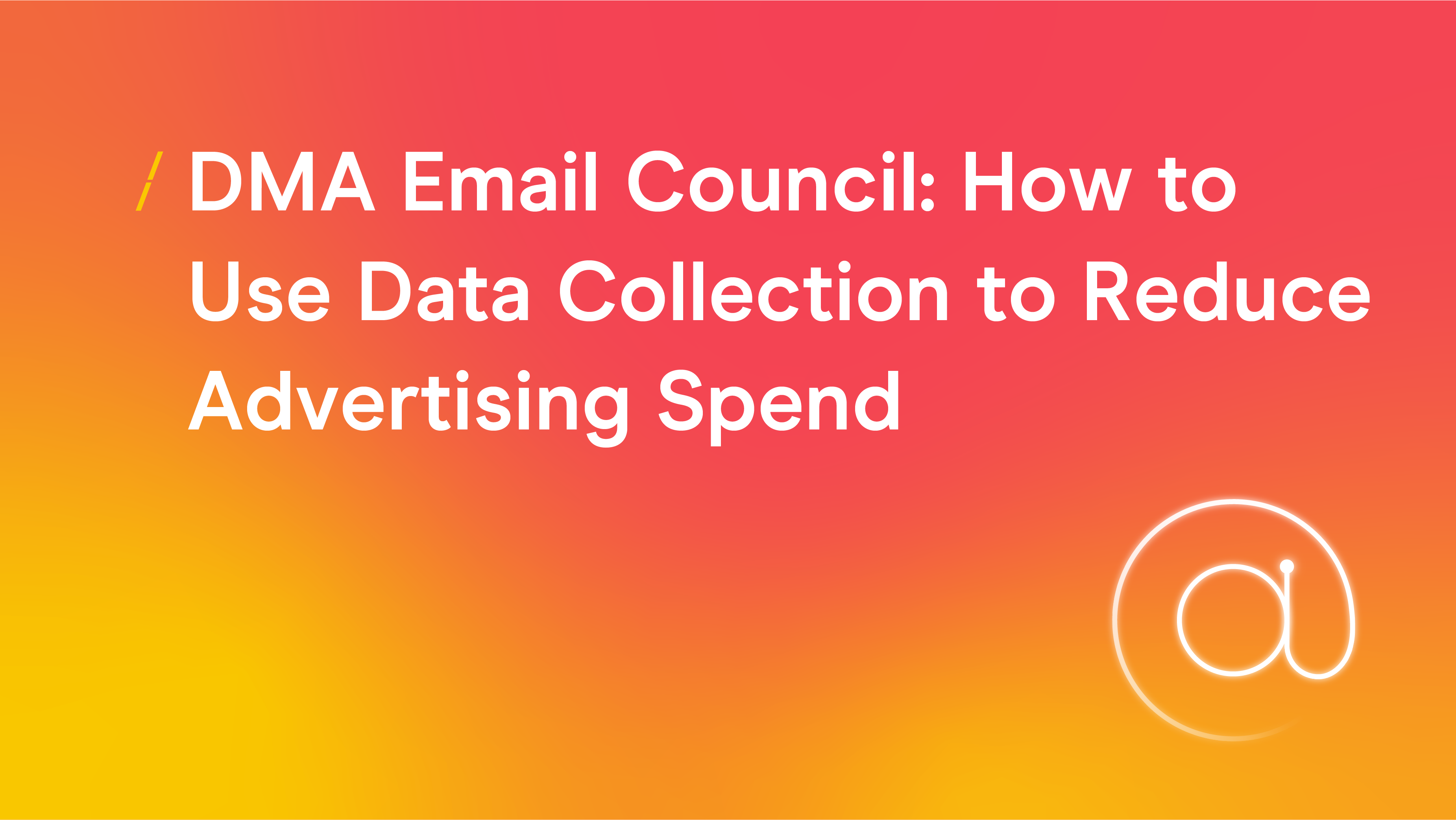 DMA Email Council- How to Use Data Collection to Reduce Advertising Spend_Research articles copy 2.png