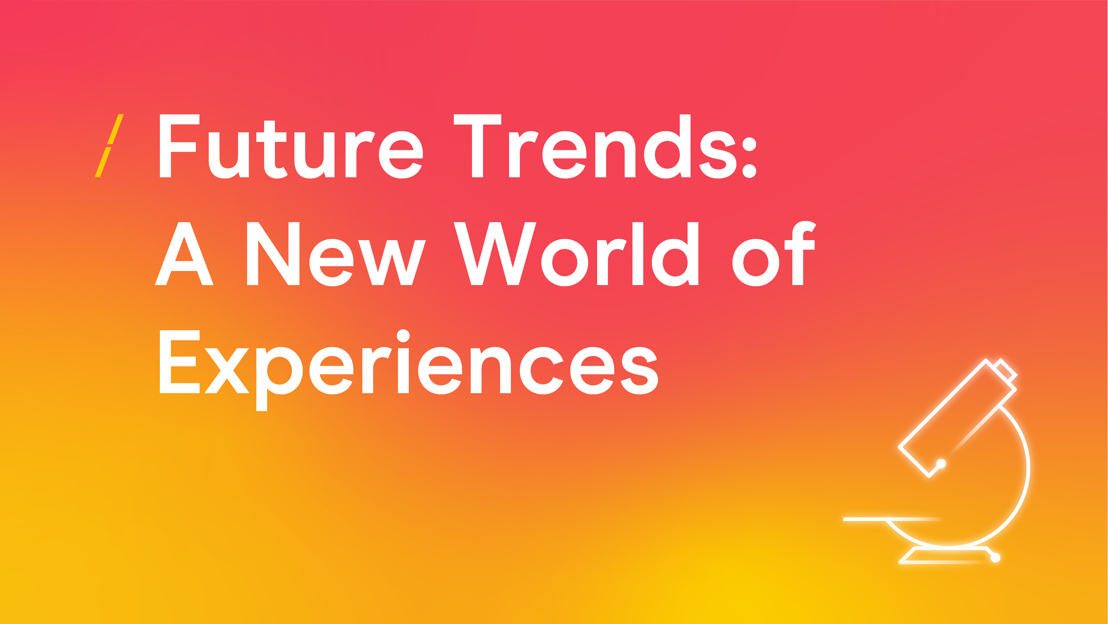 Future Trends- A New World of Experiences_Research articles copy.jpg