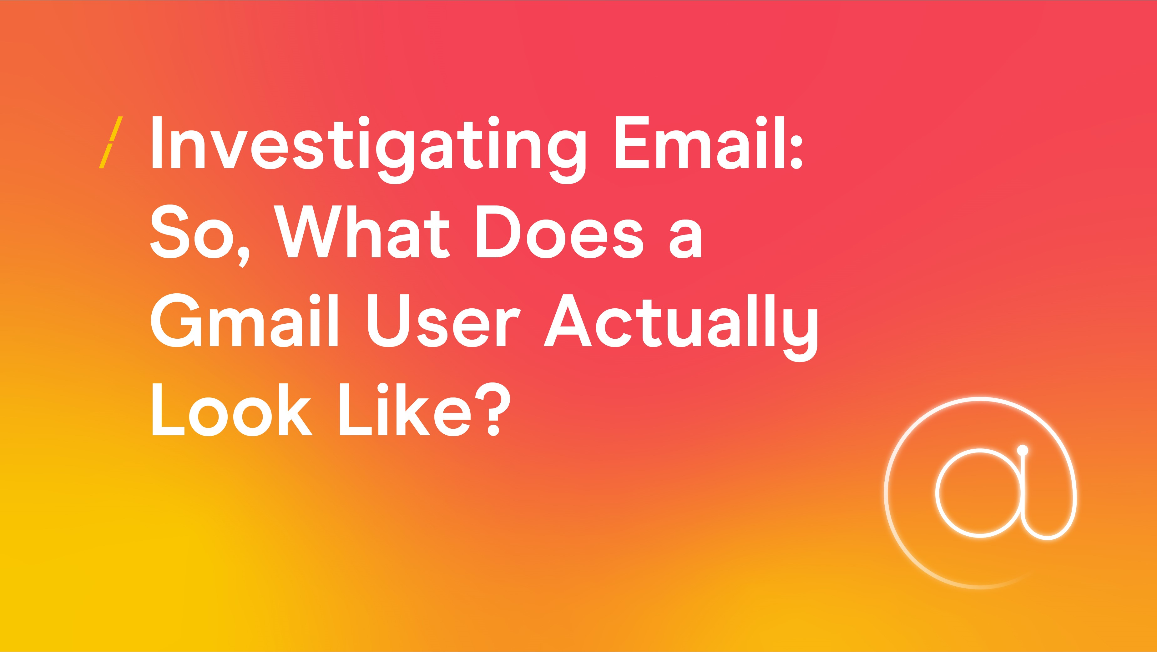 Investigating Email -  So What Does a Gmail User Actually Look Like.jpg