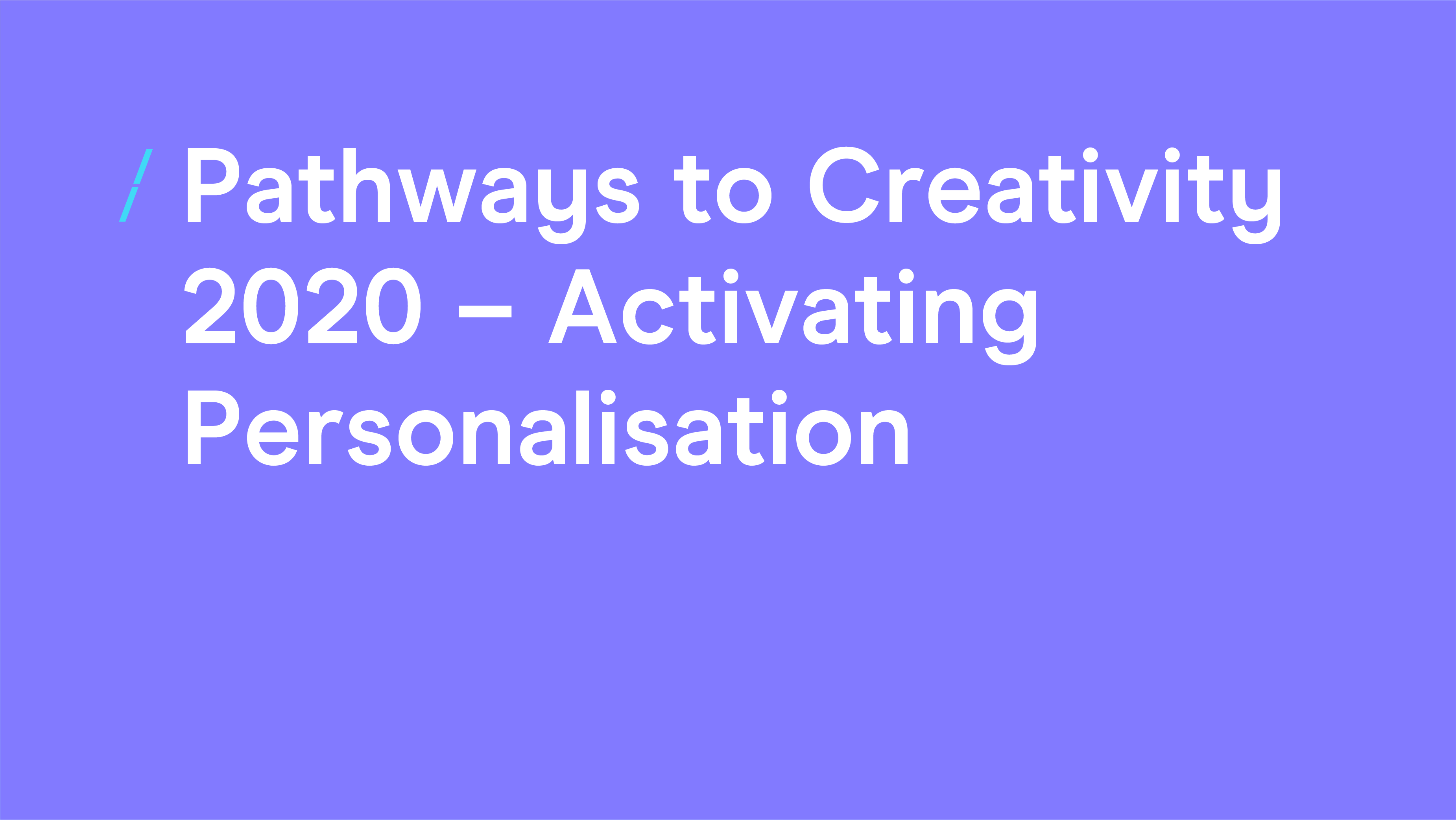 Pathways to Creativity 2020 - Activating Personalisation.png