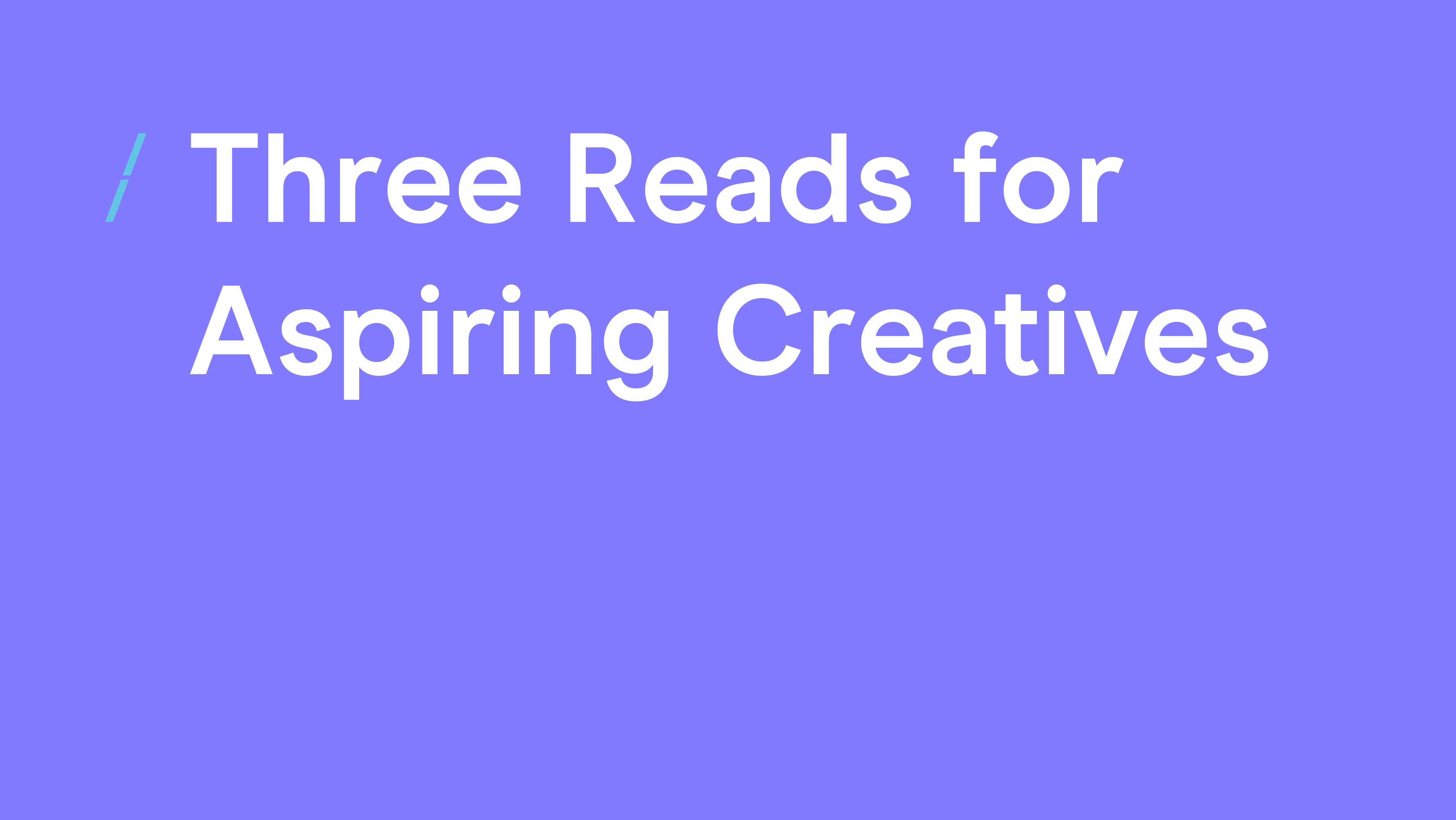 Three Reads for Aspiring Creatives.jpg