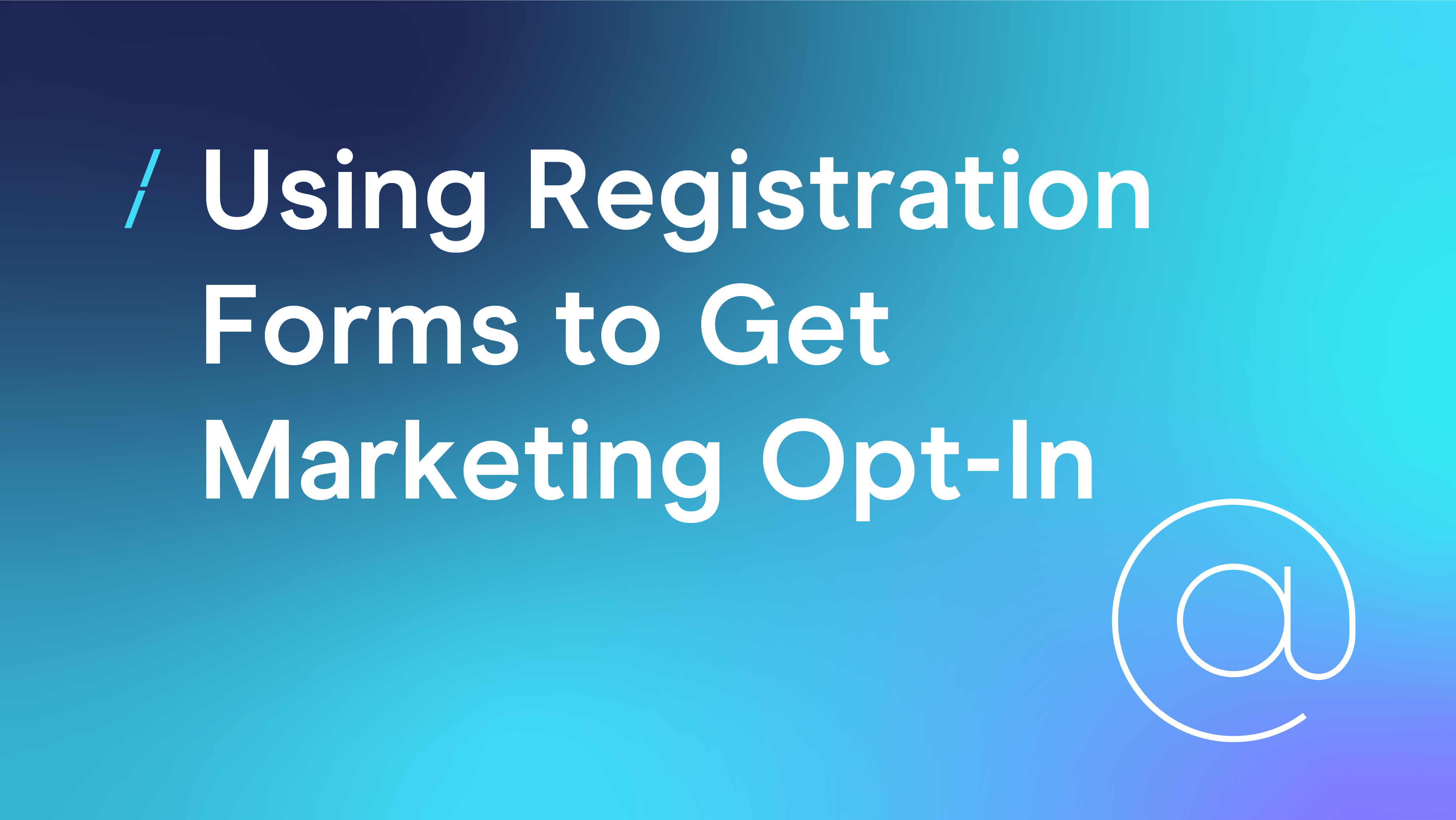 Using Registration Forms to Get Marketing Opt-In_Email Council.png