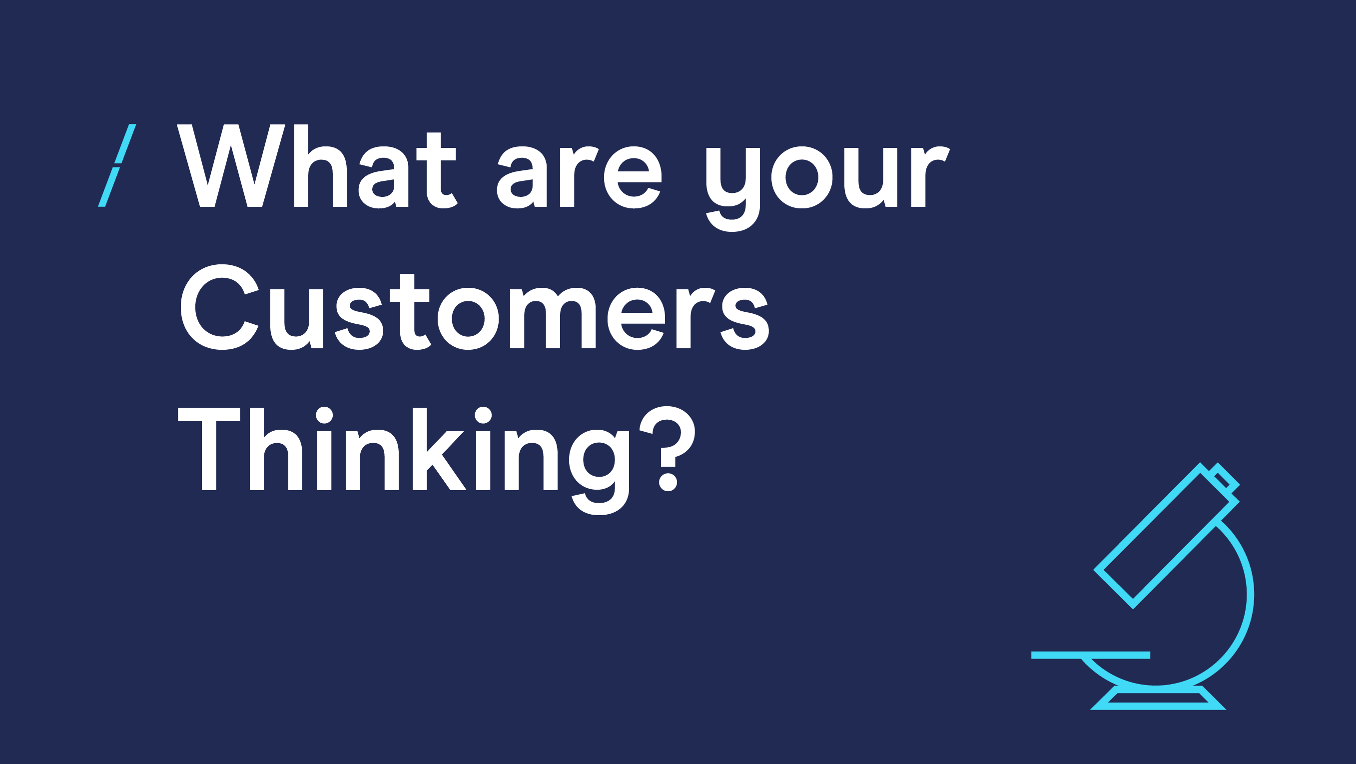 What are your Customers Thinking-117.png